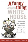 A Funny Thing Happened on the Way to the White House: Foolhardiness, Folly, and Fraud in the Presidential Elections, from Andrew Jackson to George W. Bush