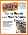 The Complete Idiot's Guide to Home Repair and Maintenance Illustrated