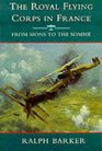 The Royal Flying Corps in France From Mons to the Somme From Mons to the Somme