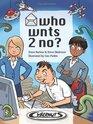 Who Wnts 2 No