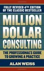 Million Dollar Consulting The Professional's Guide to Growing a Practice