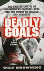Deadly Goals: The True Story of an All-American Football Hero Who Stalked and Murdered (Deadly Goals)