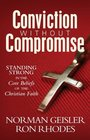 Conviction Without Compromise Standing Strong in the Core Beliefs of the Christian Faith