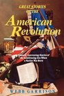 Great Stories of the American Revolution Unusual Interesting Stories of the Exhilirating Era when a Nation was Born