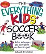 Everything Kids' Soccer Books Rules Techniques and More About Your Favorite Sport