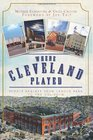 Where Cleveland Played Sports Shrines from League Park to Municipal Stadium
