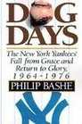 Dog Days:The New York Yankees' Fall from Grace and: Return to Glory,1964-1976