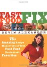 Fast Food Fix : 75+ Amazing Recipe Makeovers of Your Fast Food Restaurant Favorites