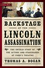 Backstage at the Lincoln Assassination: The Untold Story of the Actors and Stagehands at Ford?s Theatre