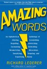 Amazing Words An Alphabetical Anthology of Alluring Astonishing Beguiling Bewitching Enchanting Enthralling Mesmerizing Miraculous Tantalizing Tempting and Transfixing Words