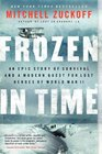 Frozen in Time An Epic Story of Survival and a Modern Quest for the Lost Heroes of World War II