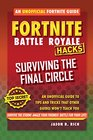 Fortnite Battle Royale Hacks Surviving the Final Circle An Unofficial Guide to Tips and Tricks That Other Guides Won't Teach You