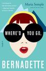 Where'd You Go Bernadette A Novel