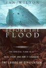 Before the Flood The Biblical Flood as a Real Event and How It Changed the Course of Civilization