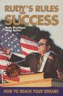 Rudy's Rules for Success How to Reach Your Dreams
