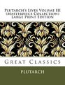 Plutarch's Lives Volume III  Large Print Edition Great Classics