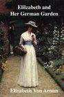 Elilzabeth and Her German Garden Elizabeth Von Arnim