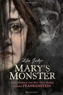 Mary's Monster Love Madness and How Mary Shelley Created Frankenstein
