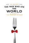 The Man Who Ate the World (In Search of the Perfect Dinner)