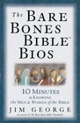 The Bare Bones Bible® Bios: 10 Minutes to Knowing the Men and Women of the Bible