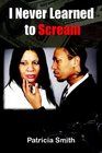 I Never Learned to Scream