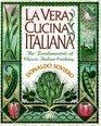 LA Vera Cucina Italiana The Fundamentals of Classic Italian Cooking