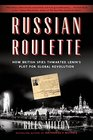 Russian Roulette How British Spies Thwarted Lenin's Plot for Global Revolution