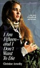 I Am Fifteen -- And I Don't Want to Die