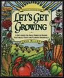 Let's Get Growing A Dirt-Under-The-Nails Primer to Raising Vegetables Fruits and Flowers Organically