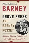 Barney Grove Press and Barney Rosset Americas Maverick Publisher and His Battle against Censorship
