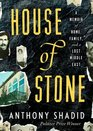House of Stone A Memoir of Home Family and a Lost Middle East
