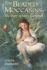 The Beaded Moccasins The Story of Mary Campbell