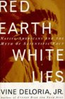 RED EARTH WHITE LIES  NATIVE AMERICANS AND THE MYTH OF SCIENTIFIC FACT
