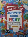 Day by day activity book: 365 days of fun ideas for parents, teachers, and kids