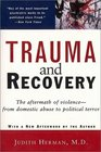 Trauma and Recovery: The Aftermath of Violence -- From Domestic Abuse to Political Terror