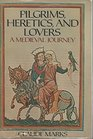 Pilgrims heretics and lovers A medieval journey