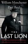 The Last Lion Winston Spencer Churchill Defender of the Realm 1940-1965