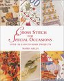 Cross Stitch for Special Occasions: Over 30 Easy-to-Make Projects