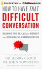 How to Have That Difficult Conversation Gaining the Skills for Honest and Meaningful Communication