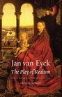 Jan van Eyck The Play of Realism