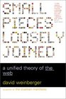 Small Pieces Loosely Joined A Unified Theory of the Web