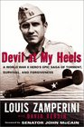 Devil at My Heels A WW II Hero's Epic Saga of Torment Survival and Forgiveness