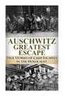 Auschwitz Greatest Escape: True Stories of Camp Escapees in the Holocaust (The Stories of WW2) (Volume 41)