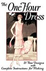 One Hour Dress -- 21 Vintage 1925 Dress Designs with Detailed Instructions for Sewing