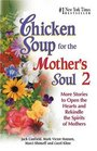 Chicken Soup for the Mother's Soul 2 More Stories to Open the Hearts and Rekindle the Spirits of Mothers