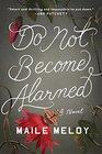 Do Not Become Alarmed A Novel