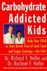 Carbohydrate-Addicted Kids  Help Your Child or Teen Break Free of Junk Food and Sugar Cravings--for Life