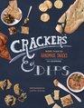 Crackers & Dips: 60 Recipes for Homemade Snacks