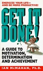 Get It Done A Guide to Motivation Determination and Achievement