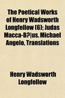 The Poetical Works of Henry Wadsworth Longfellow  Judas Macca-Bus Michael Angelo Translations